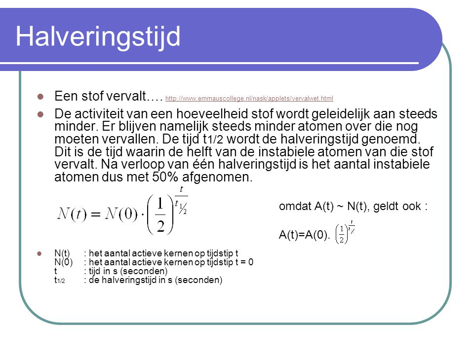 Halveringstijd Een stof vervalt…. http://www.emmauscollege.nl/nask/applets/vervalwet.html.