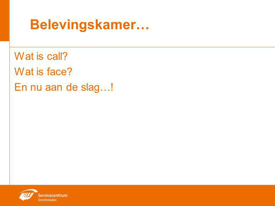 Belevingskamer… Wat is call Wat is face En nu aan de slag…!