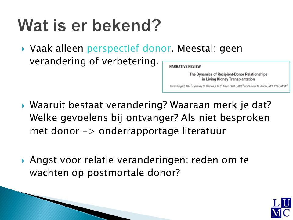 Wat is er bekend Vaak alleen perspectief donor. Meestal: geen verandering of verbetering.