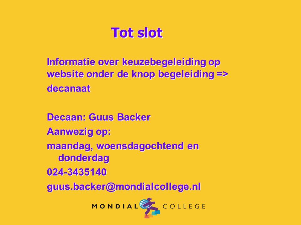 Tot slot Informatie over keuzebegeleiding op website onder de knop begeleiding => decanaat. Decaan: Guus Backer.