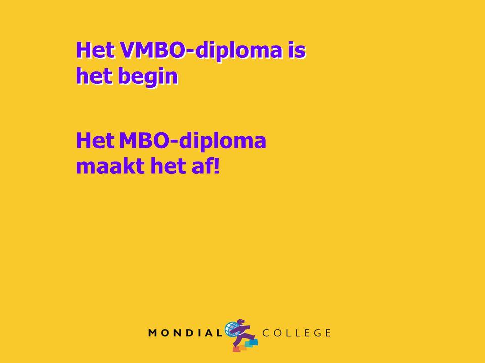Het VMBO-diploma is het begin Het MBO-diploma maakt het af!