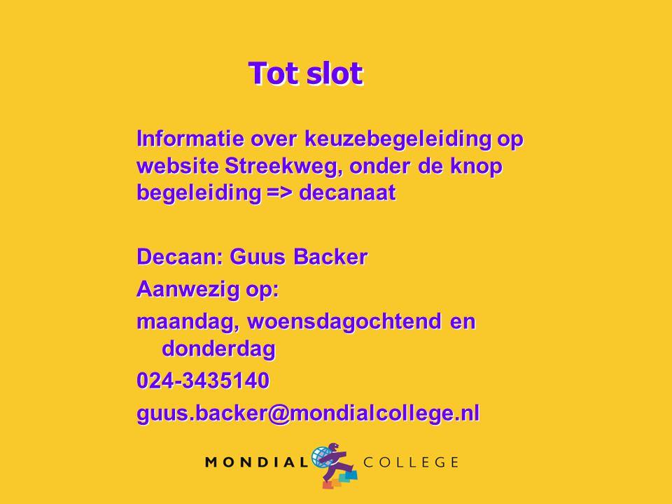 Tot slot Informatie over keuzebegeleiding op website Streekweg, onder de knop begeleiding => decanaat.
