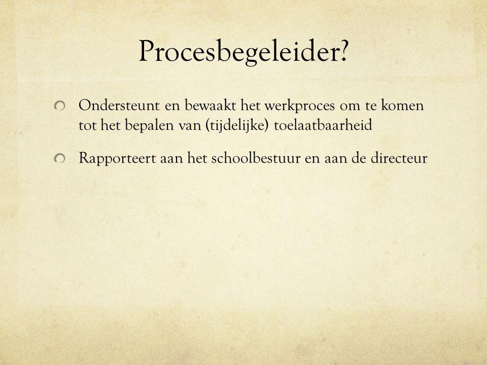 Procesbegeleider Ondersteunt en bewaakt het werkproces om te komen tot het bepalen van (tijdelijke) toelaatbaarheid.