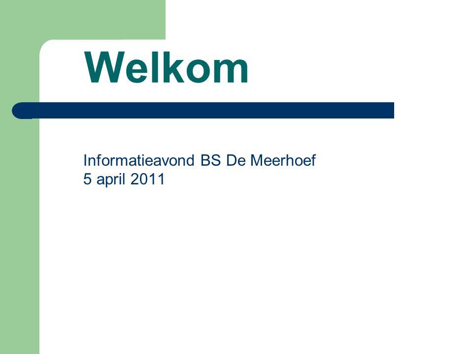 Welkom Informatieavond BS De Meerhoef 5 april 2011