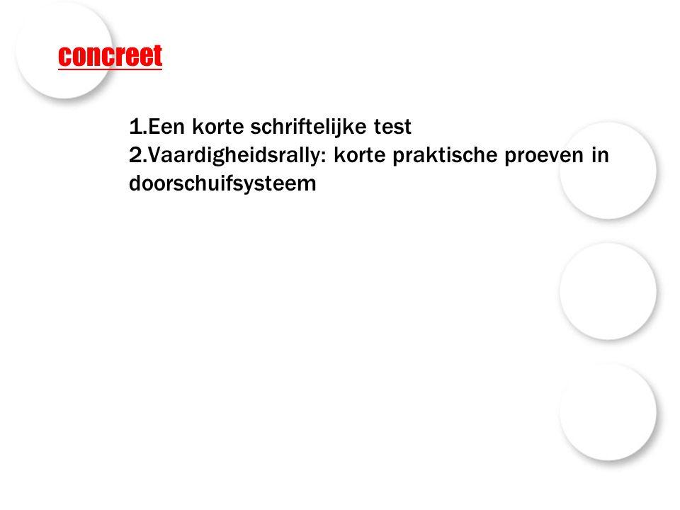 concreet 1.Een korte schriftelijke test 2.Vaardigheidsrally: korte praktische proeven in doorschuifsysteem.