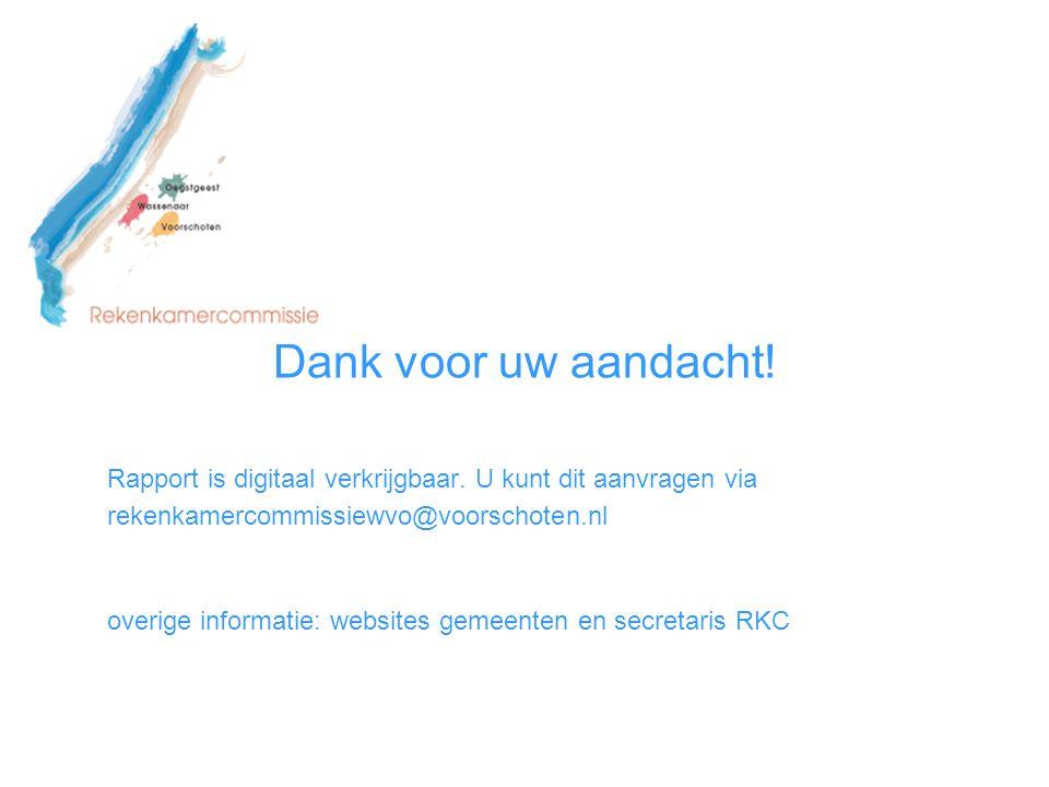 Dank voor uw aandacht! Rapport is digitaal verkrijgbaar. U kunt dit aanvragen via. rekenkamercommissiewvo@voorschoten.nl.