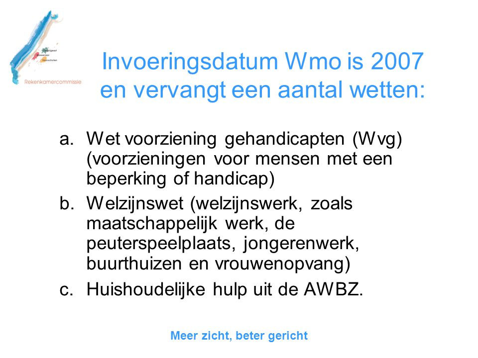 Invoeringsdatum Wmo is 2007 en vervangt een aantal wetten: