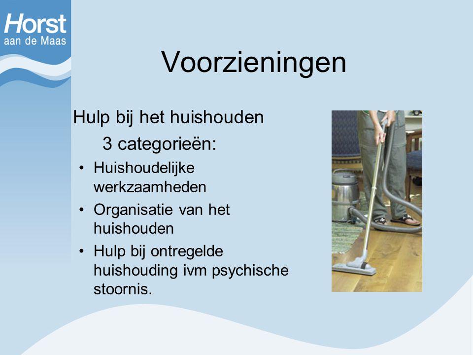 Voorzieningen Hulp bij het huishouden 3 categorieën: