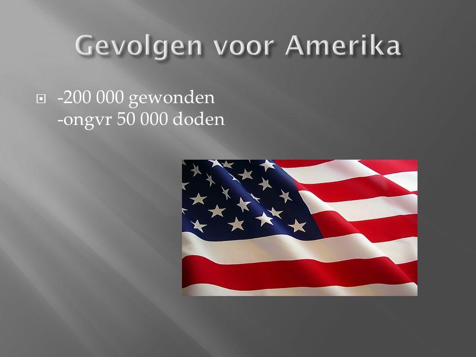 Gevolgen voor Amerika -200 000 gewonden -ongvr 50 000 doden