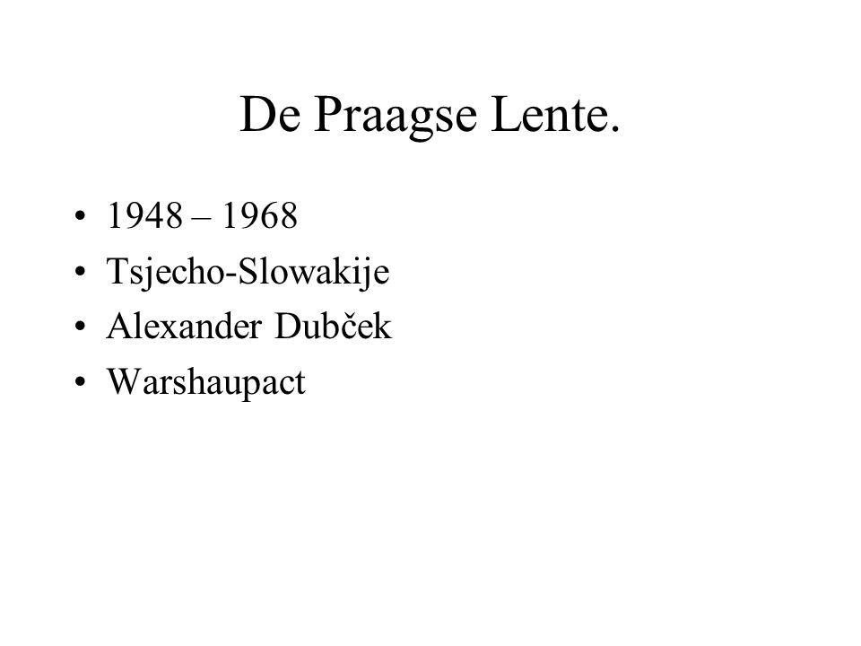 De Praagse Lente. 1948 – 1968 Tsjecho-Slowakije Alexander Dubček