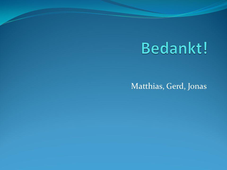 Bedankt! Matthias, Gerd, Jonas
