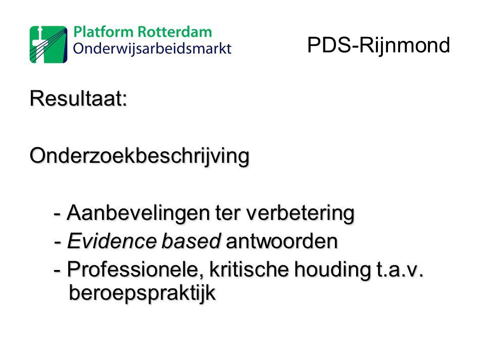 PDS-Rijnmond Resultaat: Onderzoekbeschrijving. - Aanbevelingen ter verbetering. - Evidence based antwoorden.