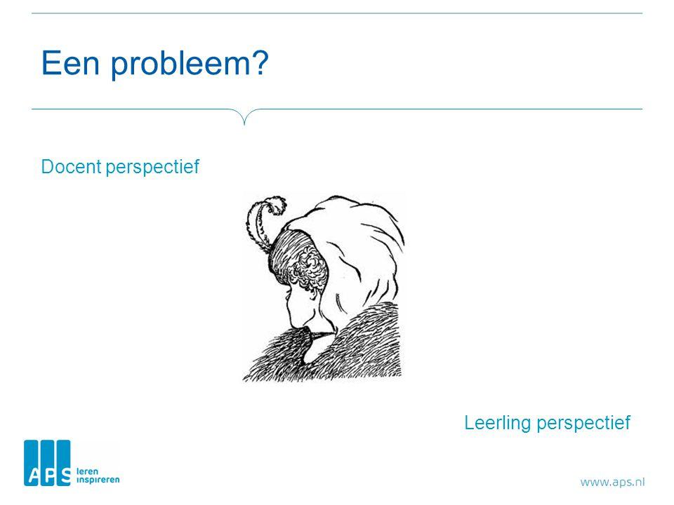 Een probleem Docent perspectief Leerling perspectief