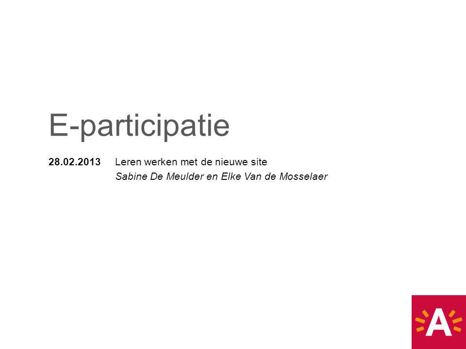 E-participatie 28.02.2013 Leren werken met de nieuwe site