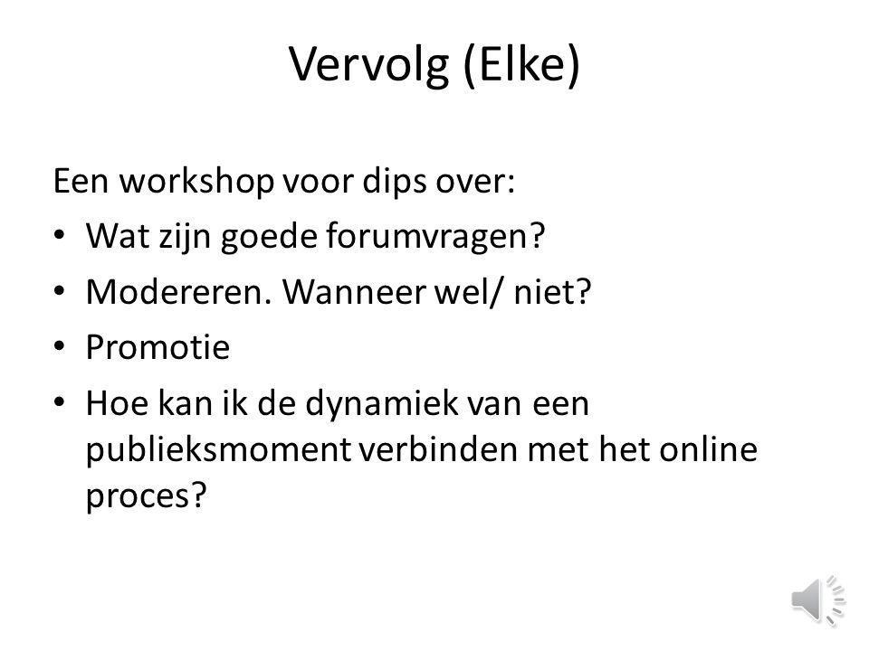 Vervolg (Elke) Een workshop voor dips over: