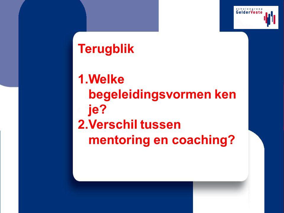 Terugblik Welke begeleidingsvormen ken je Verschil tussen mentoring en coaching