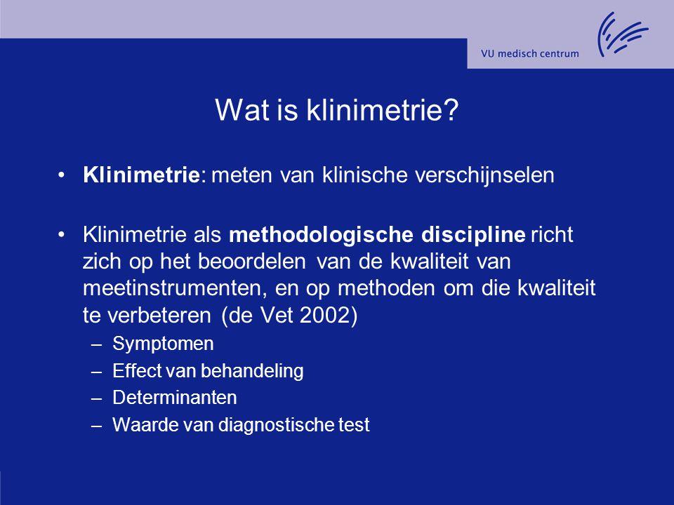 Wat is klinimetrie Klinimetrie: meten van klinische verschijnselen