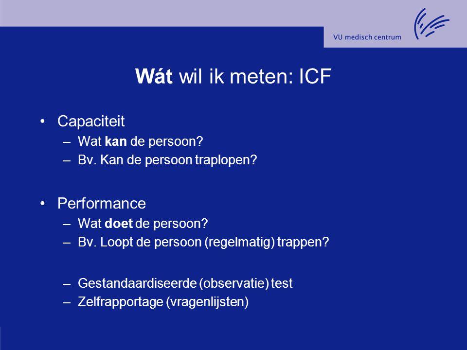 Wát wil ik meten: ICF Capaciteit Performance Wat kan de persoon
