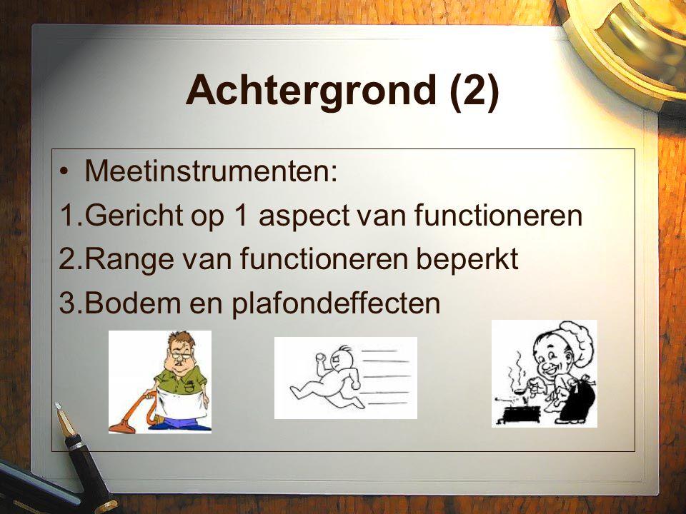 Achtergrond (2) Meetinstrumenten: Gericht op 1 aspect van functioneren