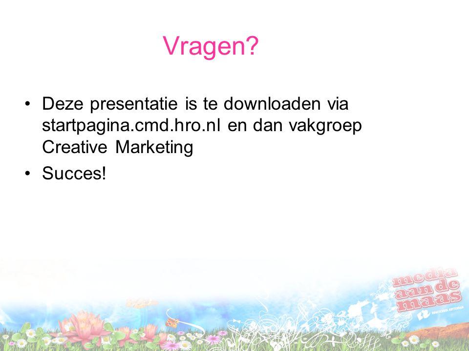Vragen Deze presentatie is te downloaden via startpagina.cmd.hro.nl en dan vakgroep Creative Marketing.