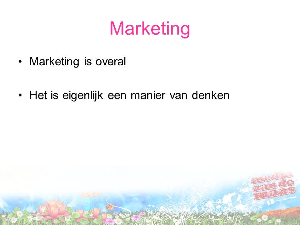Marketing Marketing is overal Het is eigenlijk een manier van denken