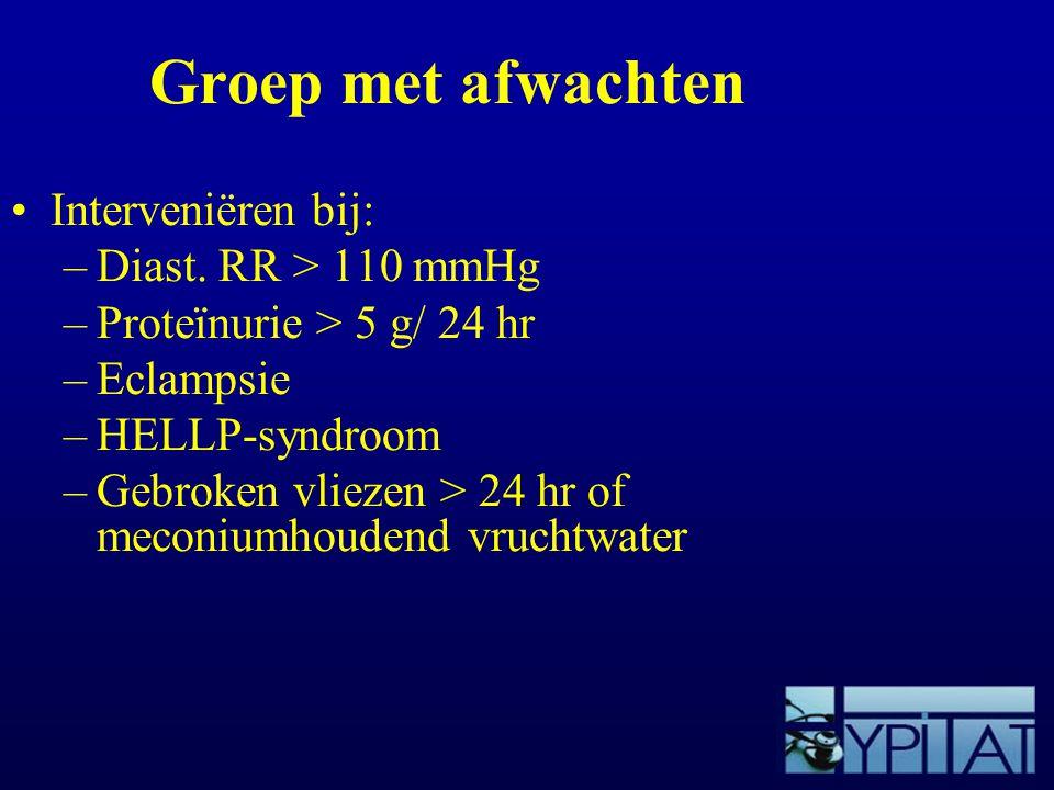Groep met afwachten Interveniëren bij: Diast. RR > 110 mmHg