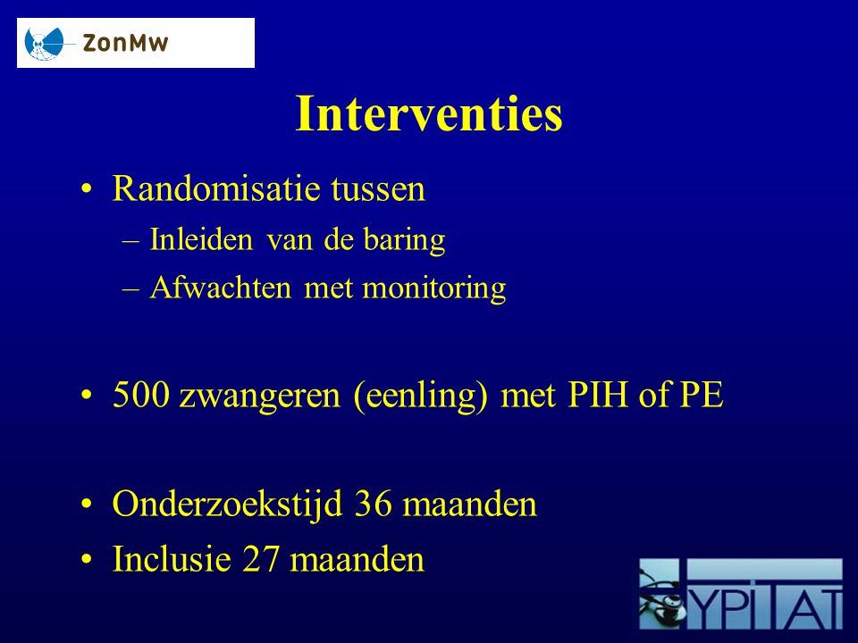 Interventies Randomisatie tussen 500 zwangeren (eenling) met PIH of PE