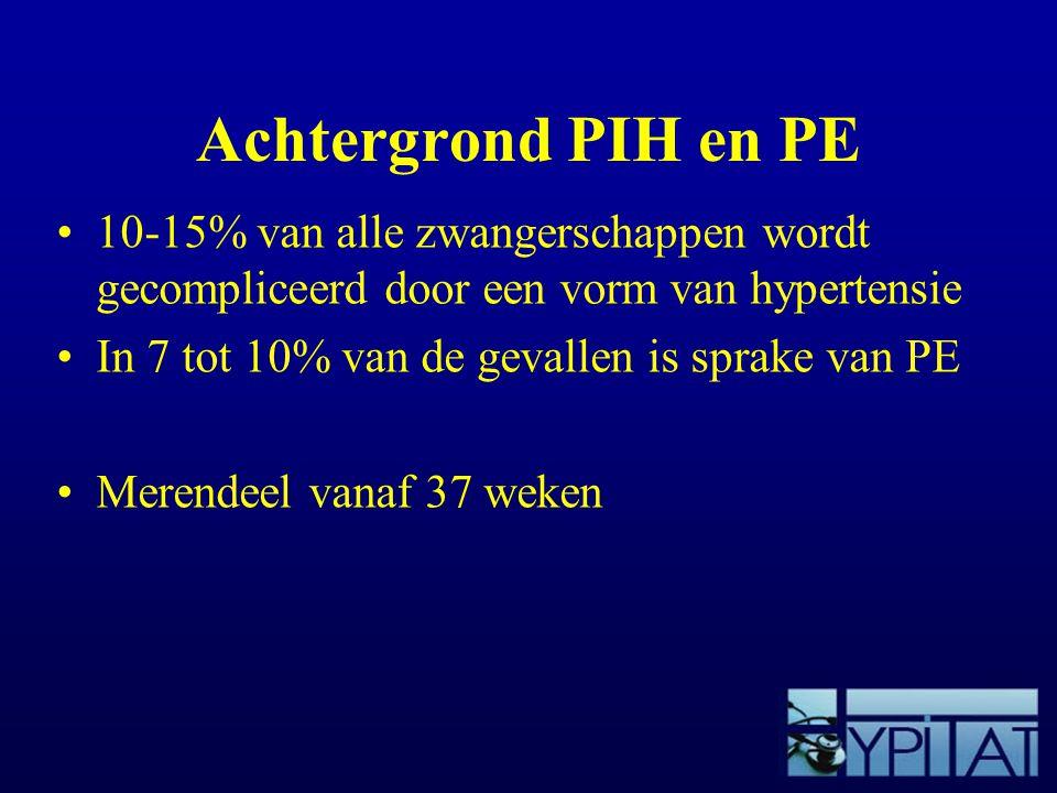 Achtergrond PIH en PE 10-15% van alle zwangerschappen wordt gecompliceerd door een vorm van hypertensie.