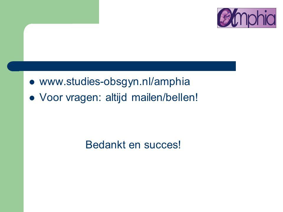 www.studies-obsgyn.nl/amphia Voor vragen: altijd mailen/bellen! Bedankt en succes!