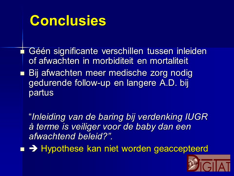 Conclusies Géén significante verschillen tussen inleiden of afwachten in morbiditeit en mortaliteit.