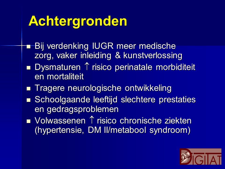 Achtergronden Bij verdenking IUGR meer medische zorg, vaker inleiding & kunstverlossing. Dysmaturen  risico perinatale morbiditeit en mortaliteit.