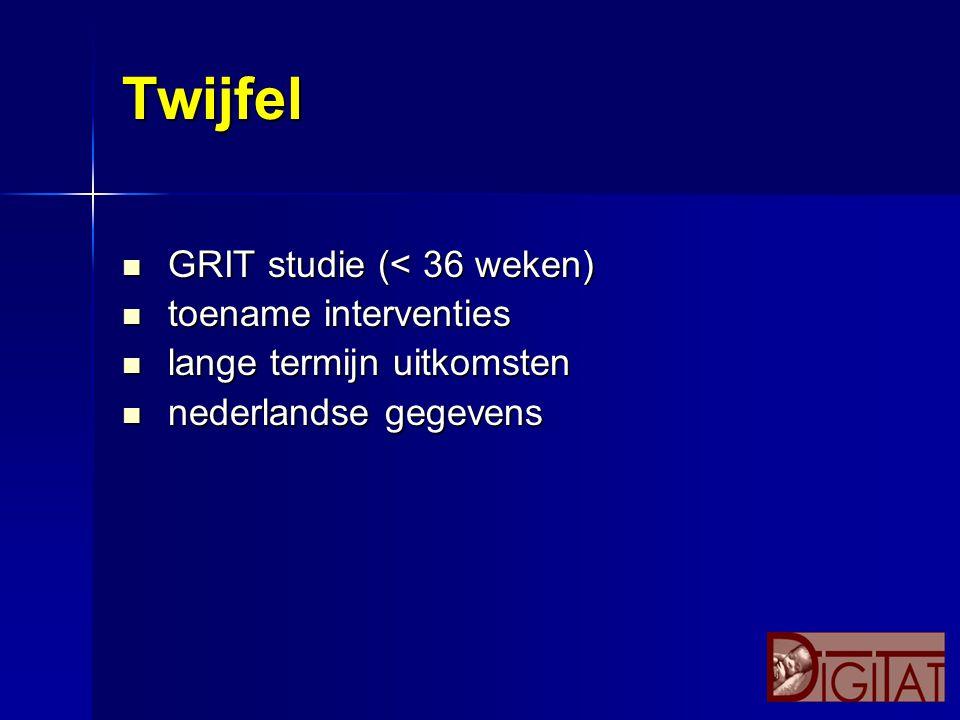 Twijfel GRIT studie (< 36 weken) toename interventies