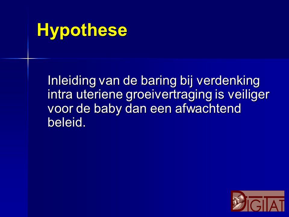 Hypothese Inleiding van de baring bij verdenking intra uteriene groeivertraging is veiliger voor de baby dan een afwachtend beleid.
