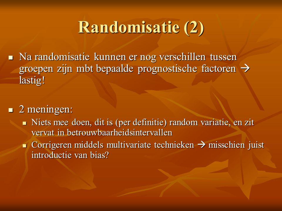 Randomisatie (2) Na randomisatie kunnen er nog verschillen tussen groepen zijn mbt bepaalde prognostische factoren  lastig!