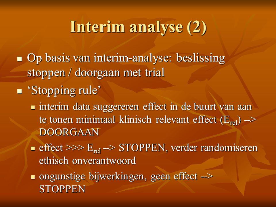Interim analyse (2) Op basis van interim-analyse: beslissing stoppen / doorgaan met trial. 'Stopping rule'