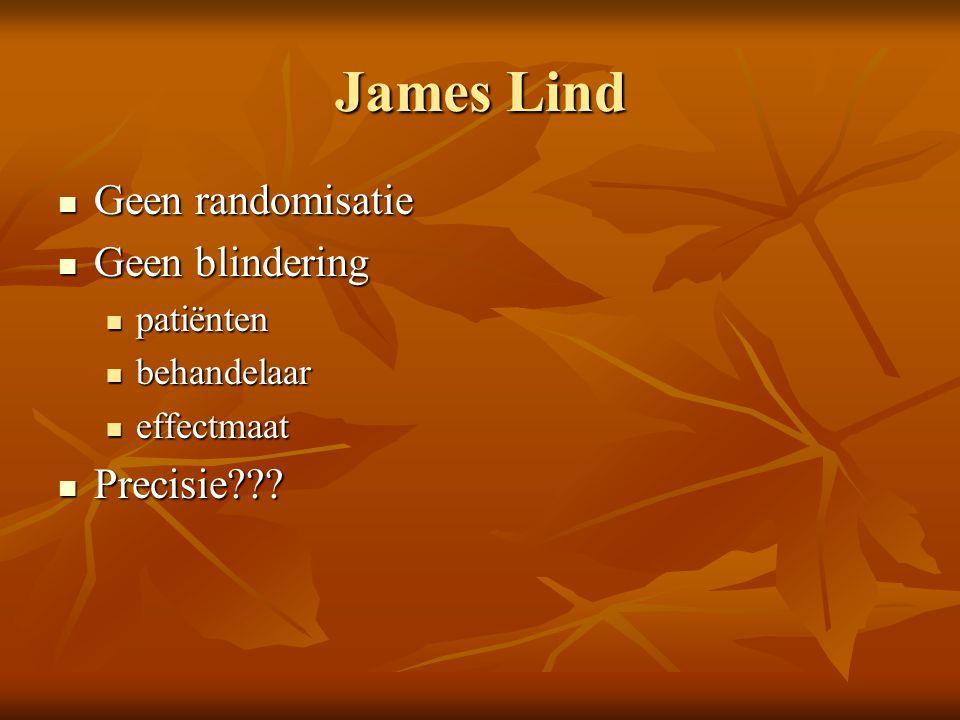 James Lind Geen randomisatie Geen blindering Precisie patiënten