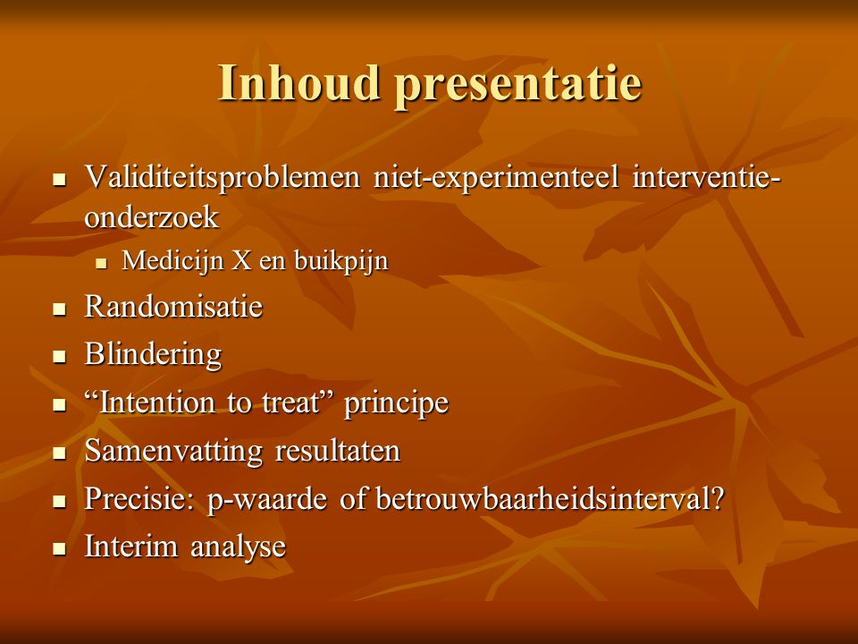 Inhoud presentatie Validiteitsproblemen niet-experimenteel interventie-onderzoek. Medicijn X en buikpijn.