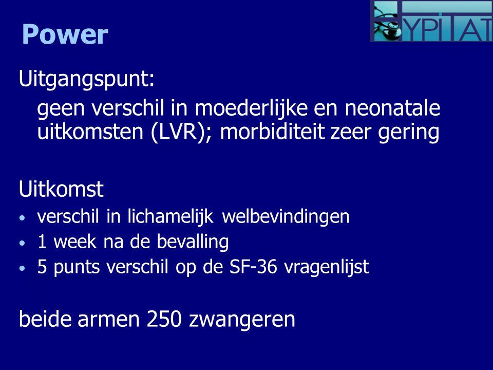 Power Uitgangspunt: geen verschil in moederlijke en neonatale uitkomsten (LVR); morbiditeit zeer gering.