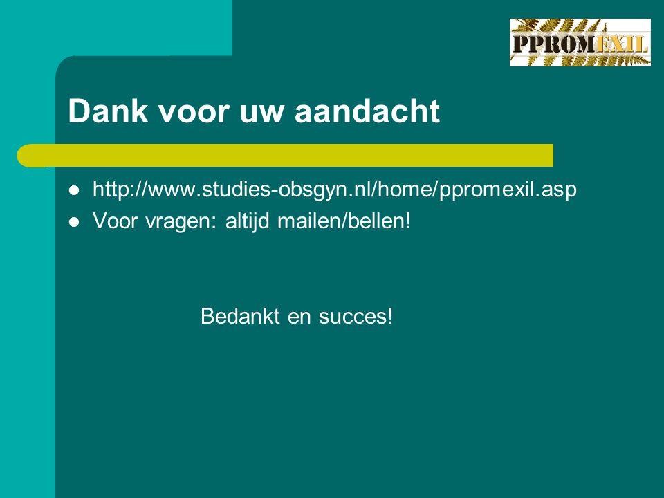 Dank voor uw aandacht http://www.studies-obsgyn.nl/home/ppromexil.asp