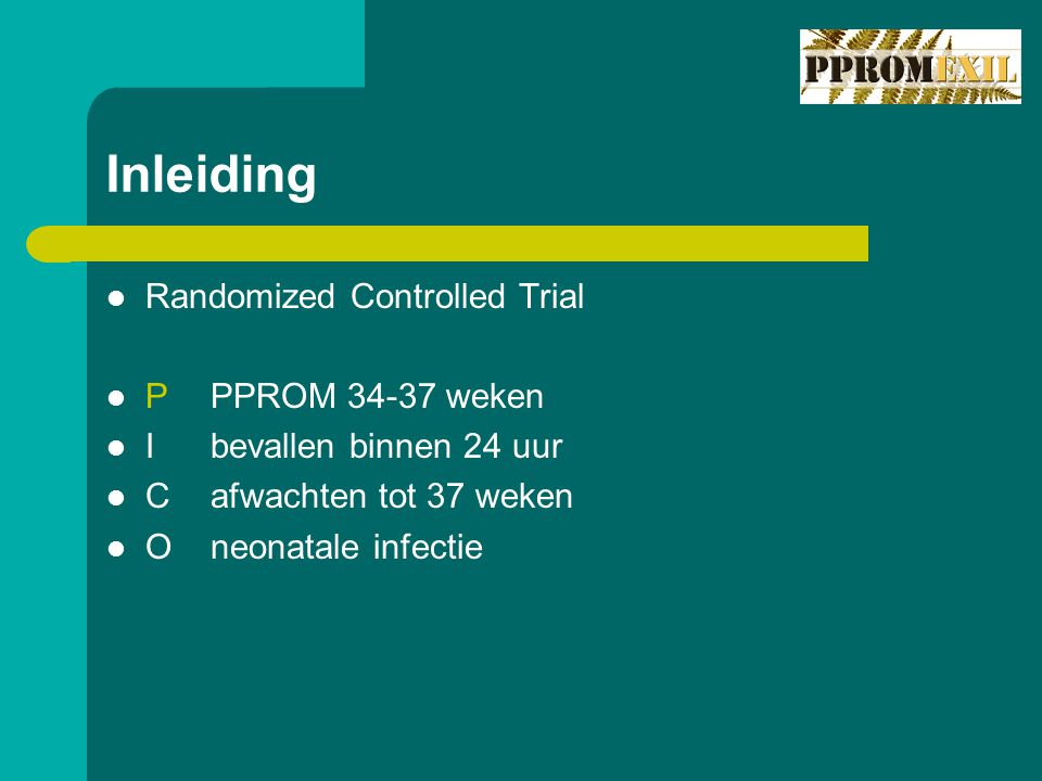 Inleiding Randomized Controlled Trial P PPROM 34-37 weken