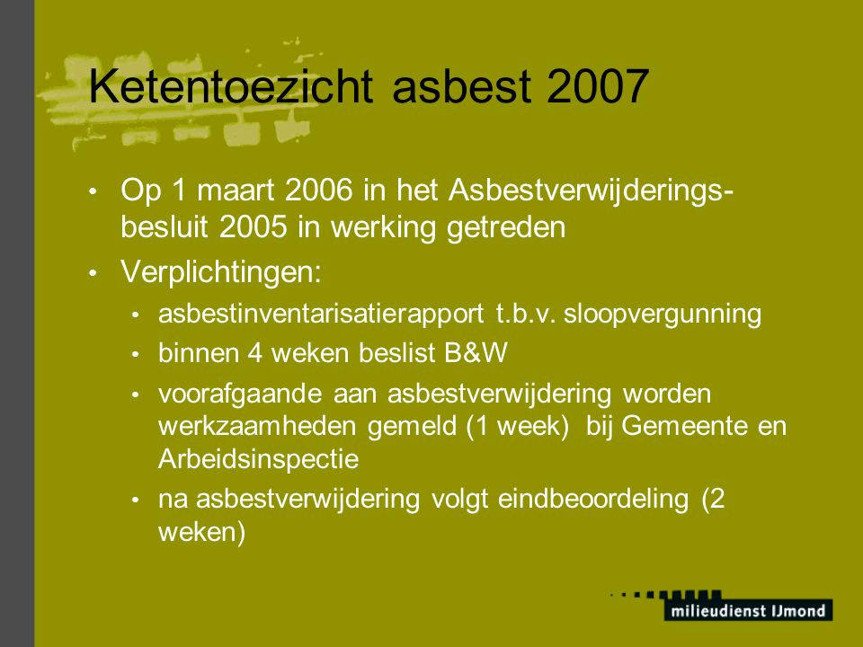 Ketentoezicht asbest 2007 Op 1 maart 2006 in het Asbestverwijderings-besluit 2005 in werking getreden.