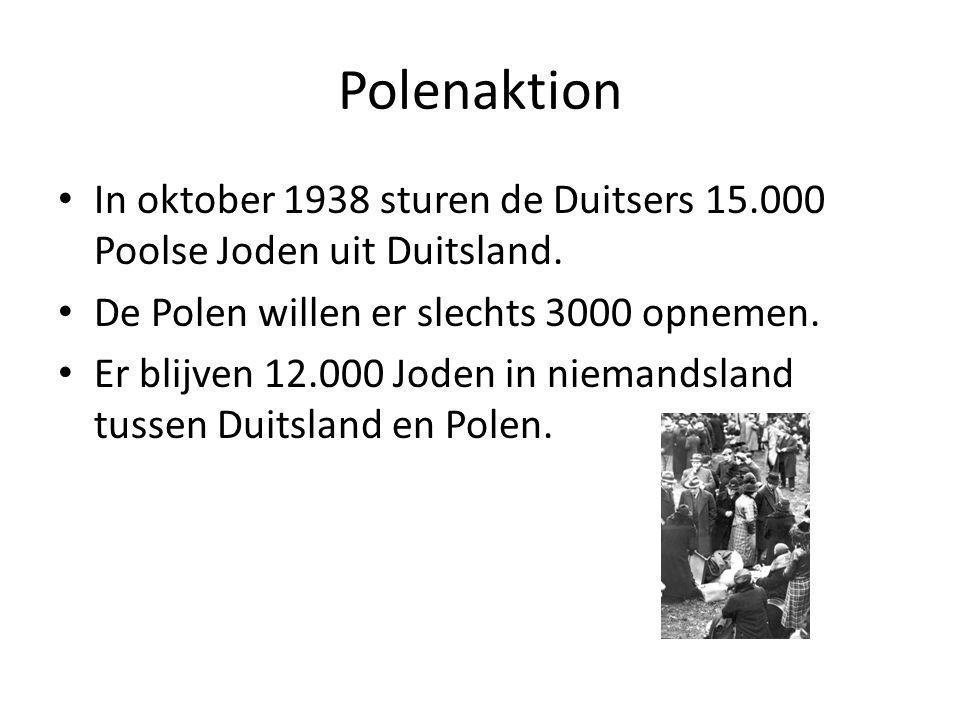 Polenaktion In oktober 1938 sturen de Duitsers 15.000 Poolse Joden uit Duitsland. De Polen willen er slechts 3000 opnemen.