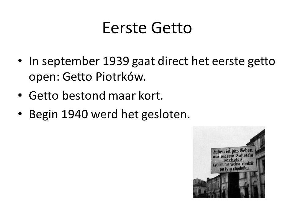 Eerste Getto In september 1939 gaat direct het eerste getto open: Getto Piotrków. Getto bestond maar kort.
