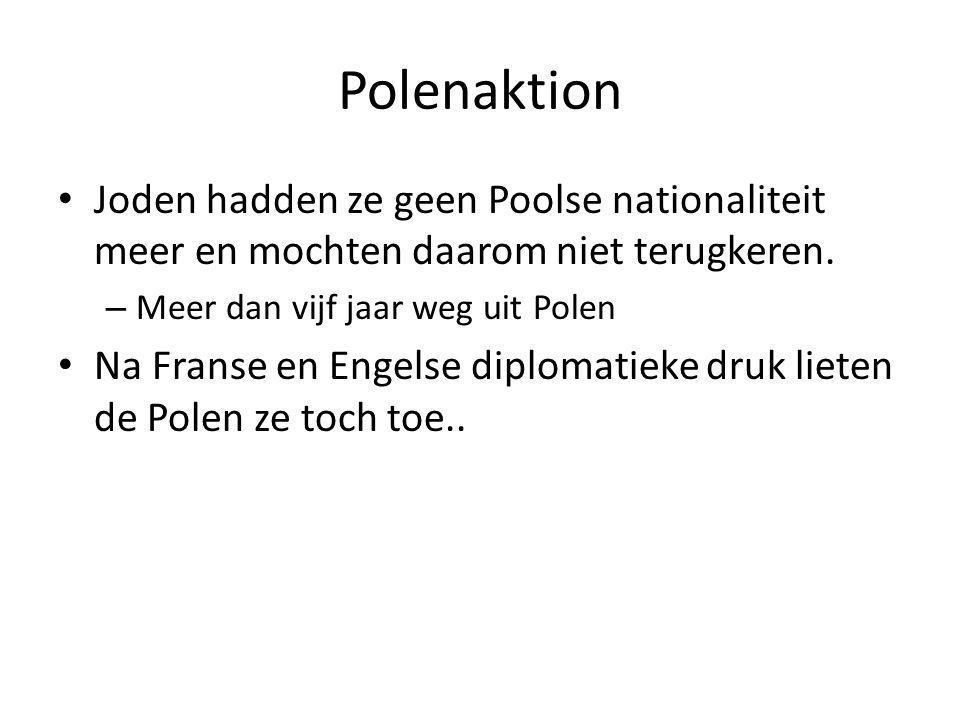 Polenaktion Joden hadden ze geen Poolse nationaliteit meer en mochten daarom niet terugkeren. Meer dan vijf jaar weg uit Polen.