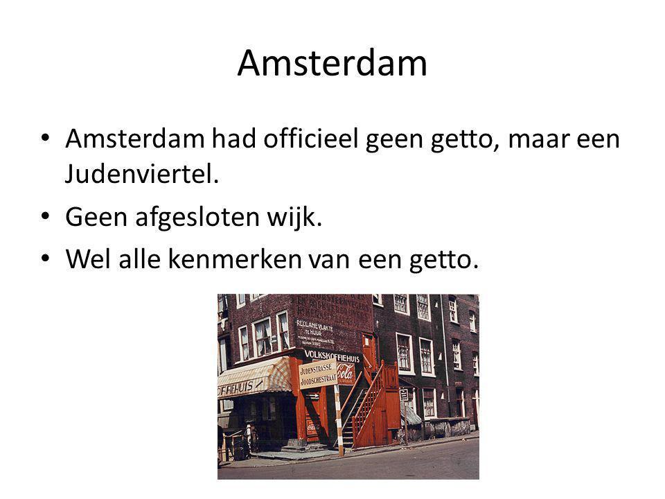Amsterdam Amsterdam had officieel geen getto, maar een Judenviertel.