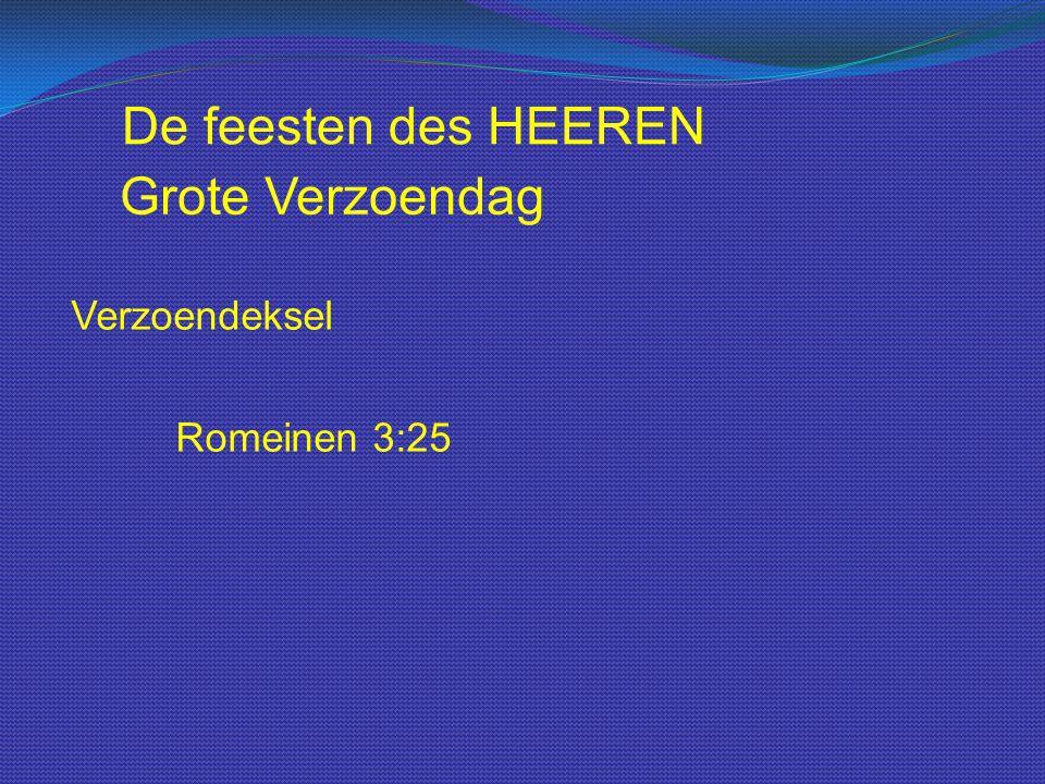 De feesten des HEEREN Grote Verzoendag Verzoendeksel Romeinen 3:25