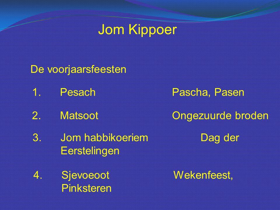 Jom Kippoer De voorjaarsfeesten 1. Pesach Pascha, Pasen