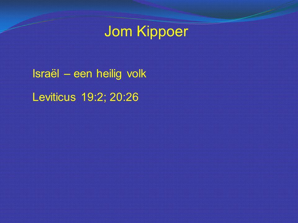 Jom Kippoer Israël – een heilig volk Leviticus 19:2; 20:26