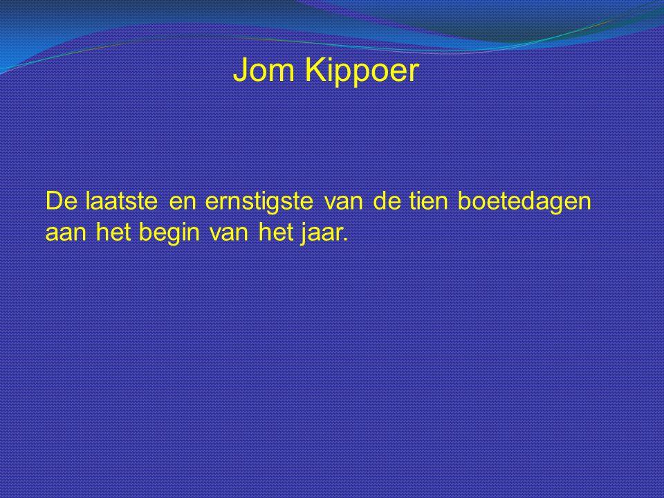 Jom Kippoer De laatste en ernstigste van de tien boetedagen aan het begin van het jaar.