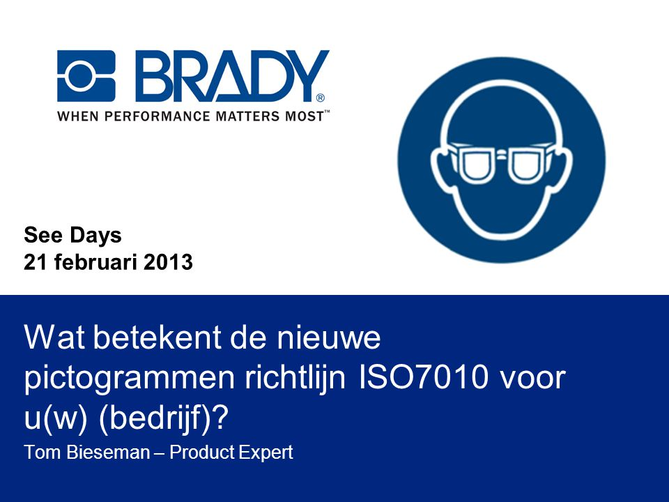 See Days 21 februari 2013 Wat betekent de nieuwe pictogrammen richtlijn ISO7010 voor u(w) (bedrijf)